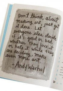 """Don't think about making art, just get it done""-Andy Warhol"
